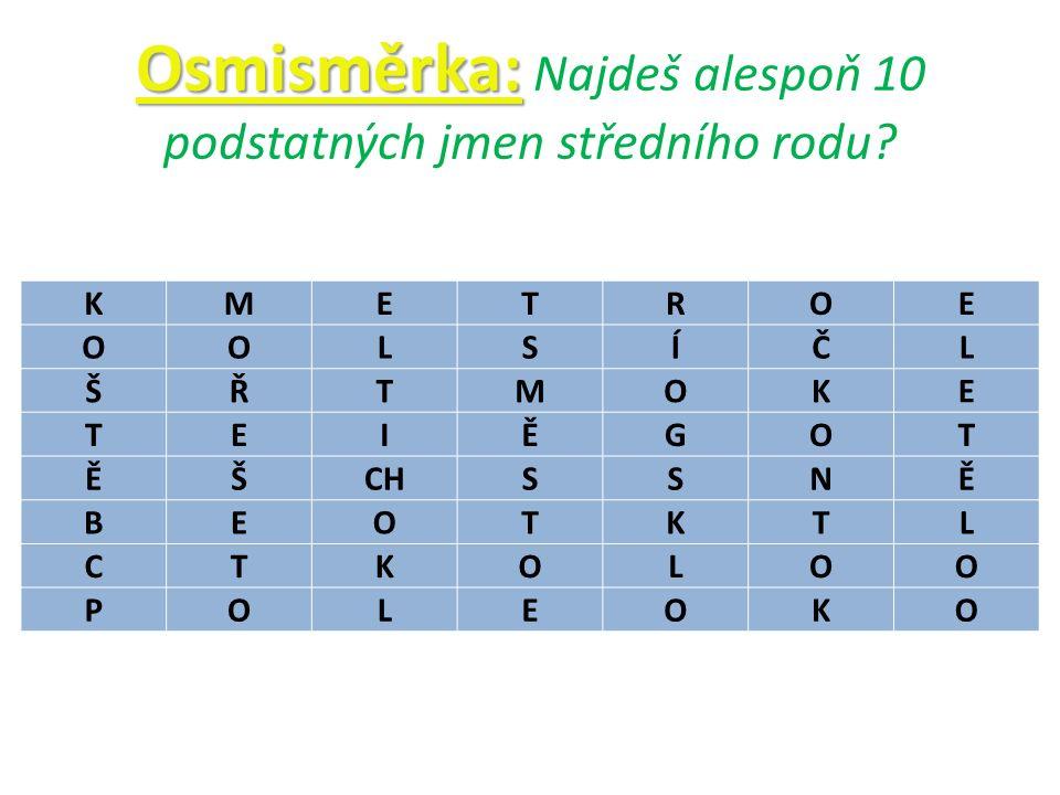 Osmisměrka: Osmisměrka: Najdeš alespoň 10 podstatných jmen středního rodu.