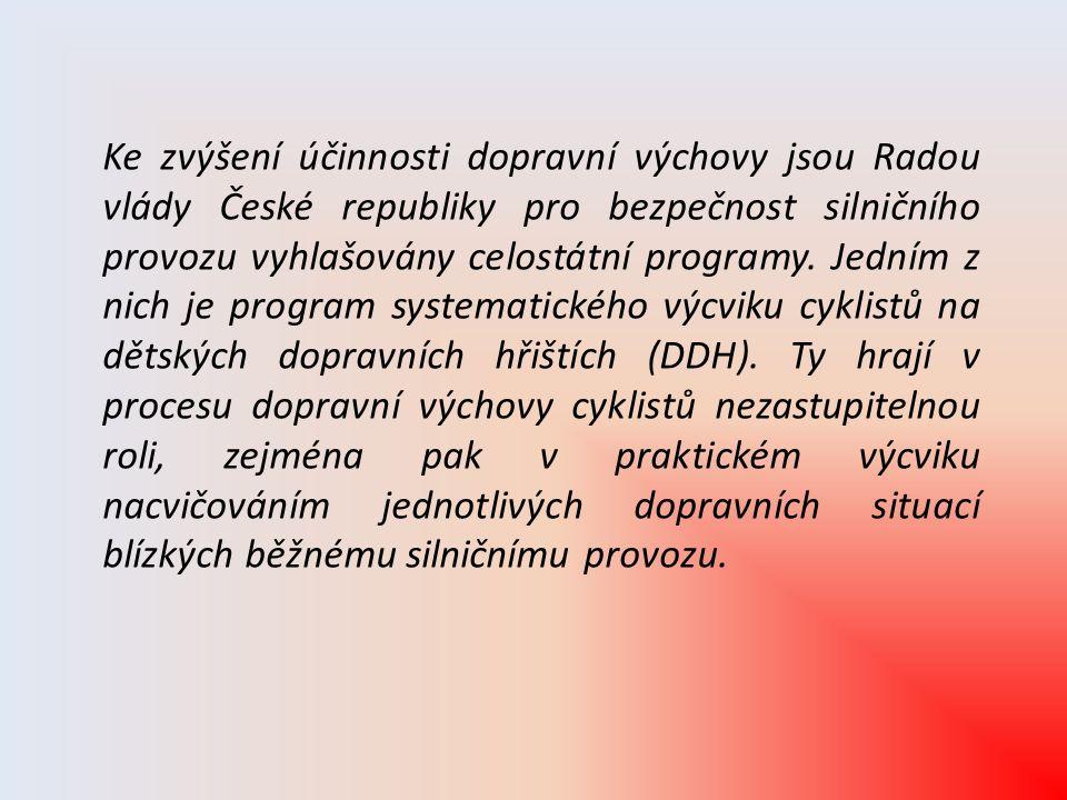 Ke zvýšení účinnosti dopravní výchovy jsou Radou vlády České republiky pro bezpečnost silničního provozu vyhlašovány celostátní programy. Jedním z nic