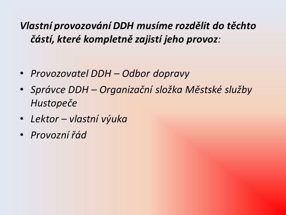 Vlastní provozování DDH musíme rozdělit do těchto částí, které kompletně zajistí jeho provoz: Provozovatel DDH – Odbor dopravy Správce DDH – Organizač
