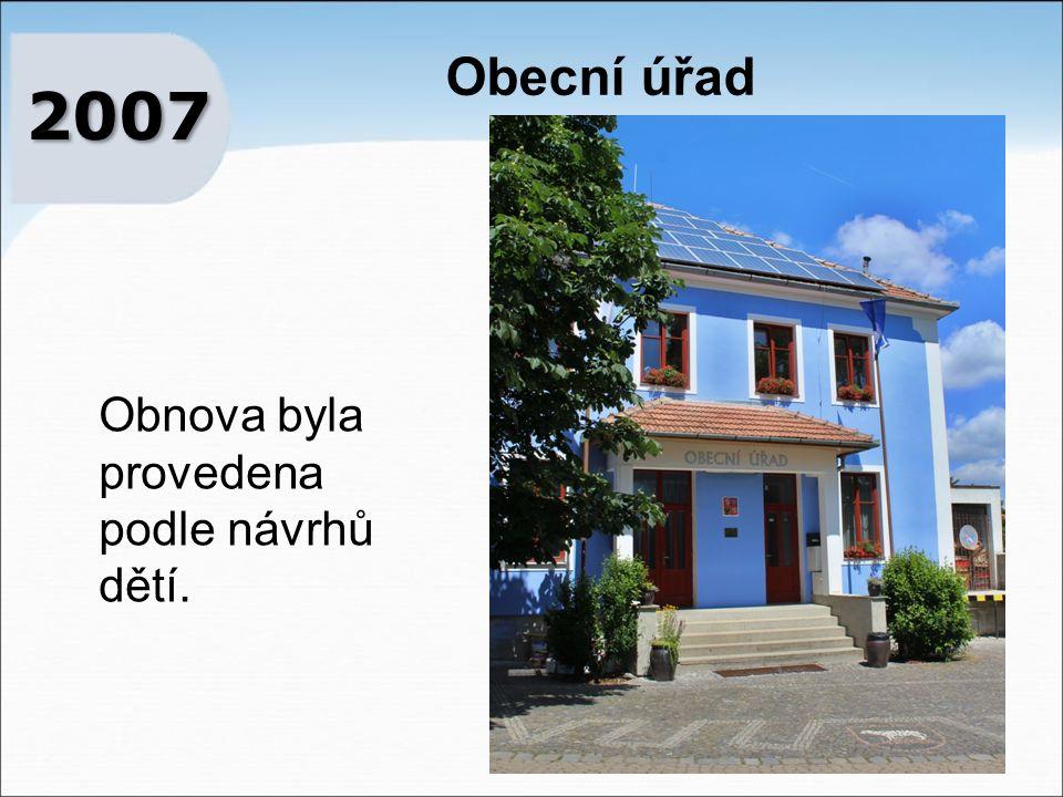Obecní úřad 2007 Obnova byla provedena podle návrhů dětí.