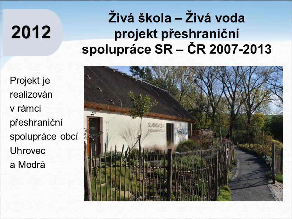 Živá škola – Živá voda projekt přeshraniční spolupráce SR – ČR 2007-2013 Projekt je realizován v rámci přeshraniční spolupráce obcí Uhrovec a Modrá 2012