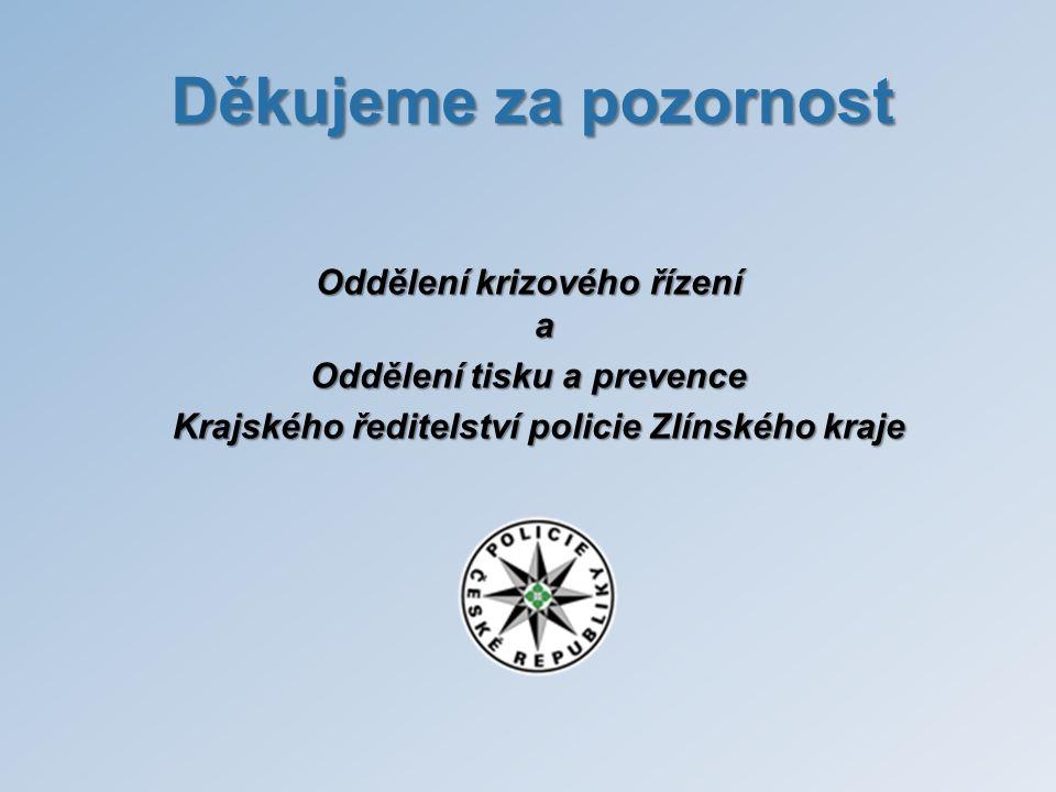 Děkujeme za pozornost Oddělení krizového řízení a Oddělení tisku a prevence Krajského ředitelství policie Zlínského kraje Krajského ředitelství polici
