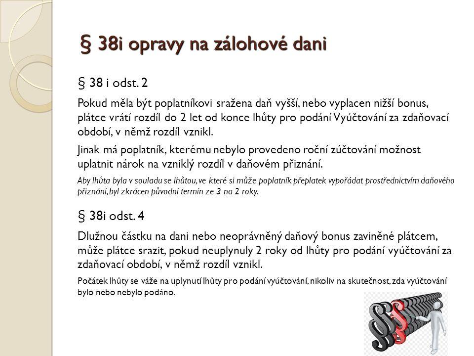 § 38i opravy na zálohové dani § 38 i odst.