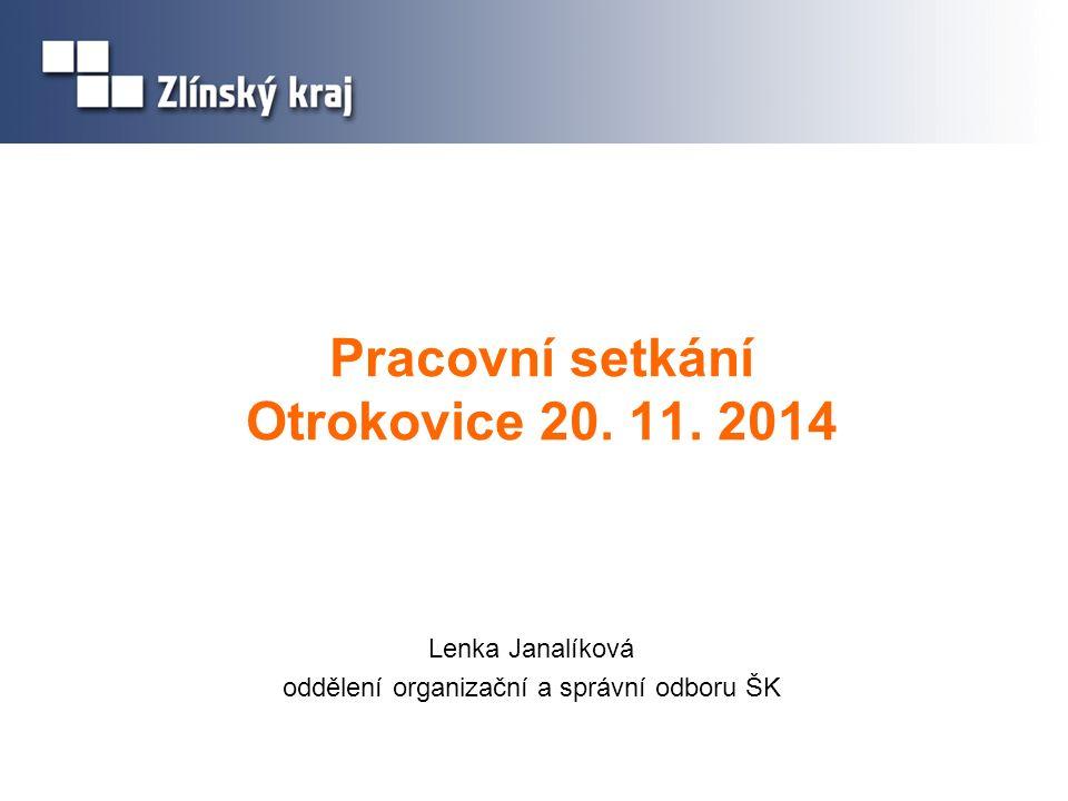 Pracovní setkání Otrokovice 20. 11. 2014 Lenka Janalíková oddělení organizační a správní odboru ŠK
