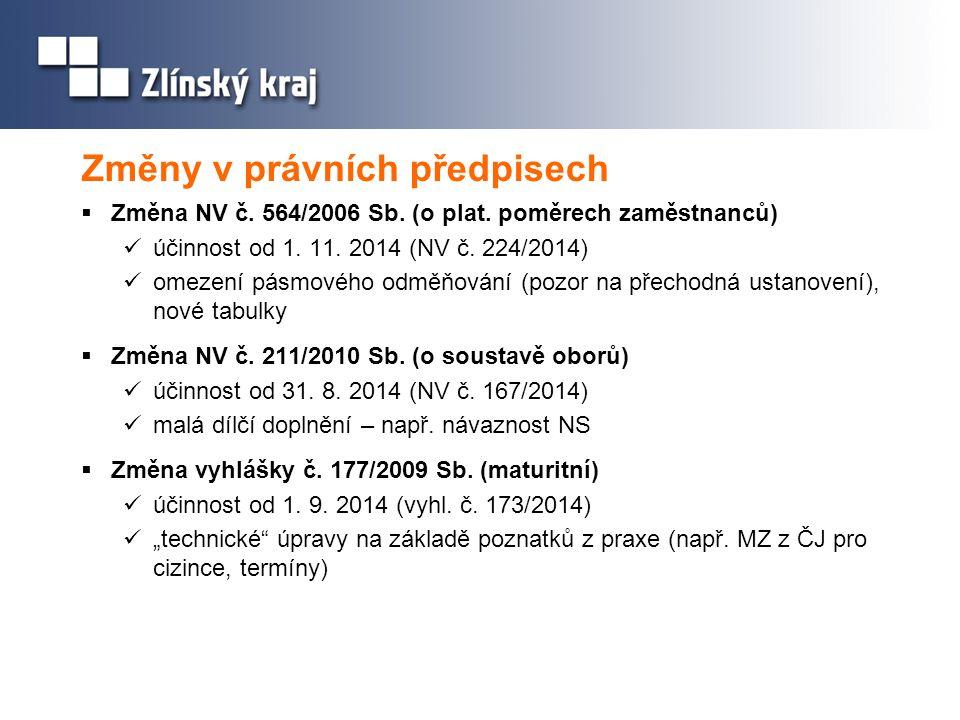 Změny v právních předpisech  Změna NV č. 564/2006 Sb. (o plat. poměrech zaměstnanců) účinnost od 1. 11. 2014 (NV č. 224/2014) omezení pásmového odměň