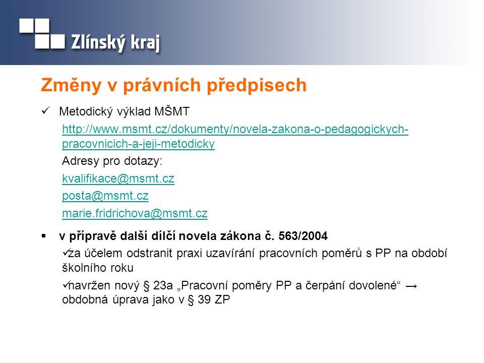 Změny v právních předpisech Metodický výklad MŠMT http://www.msmt.cz/dokumenty/novela-zakona-o-pedagogickych- pracovnicich-a-jeji-metodicky Adresy pro