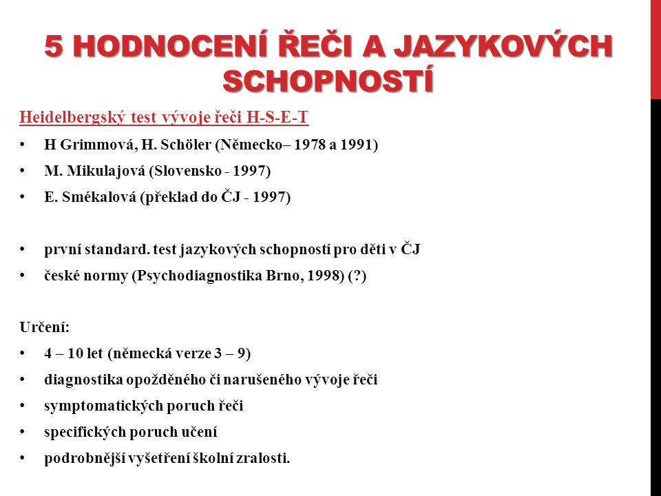 5 HODNOCENÍ ŘEČI A JAZYKOVÝCH SCHOPNOSTÍ Heidelbergský test vývoje řeči H-S-E-T H Grimmová, H.