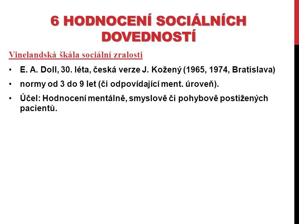 6 HODNOCENÍ SOCIÁLNÍCH DOVEDNOSTÍ Vinelandská škála sociální zralosti E.