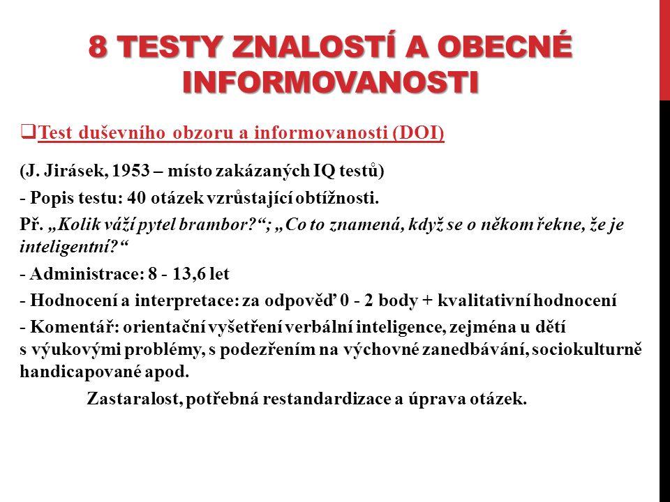 8 TESTY ZNALOSTÍ A OBECNÉ INFORMOVANOSTI  Test duševního obzoru a informovanosti (DOI) (J.