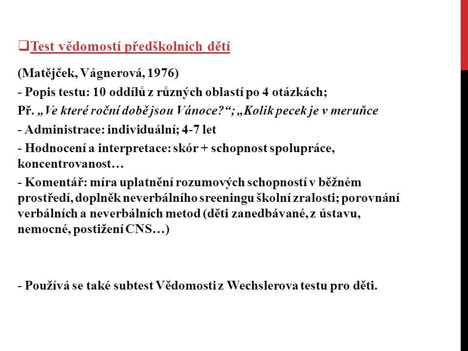 Test vědomostí předškolních dětí (Matějček, Vágnerová, 1976) - Popis testu: 10 oddílů z různých oblastí po 4 otázkách; Př.