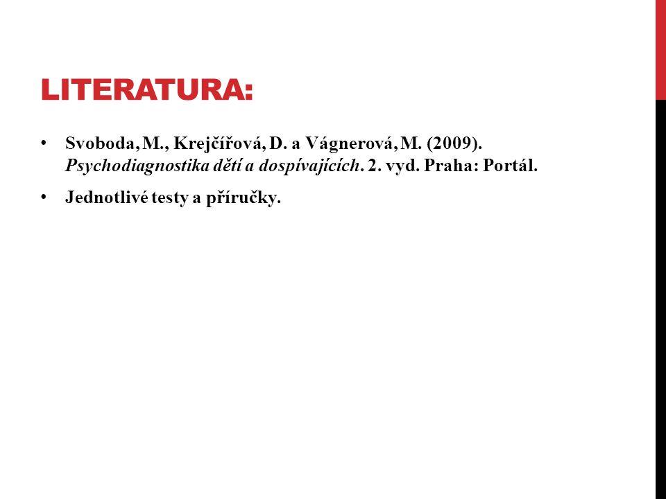 LITERATURA: Svoboda, M., Krejčířová, D.a Vágnerová, M.