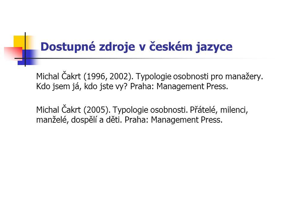 Dostupné zdroje v českém jazyce Michal Čakrt (1996, 2002). Typologie osobnosti pro manažery. Kdo jsem já, kdo jste vy? Praha: Management Press. Michal