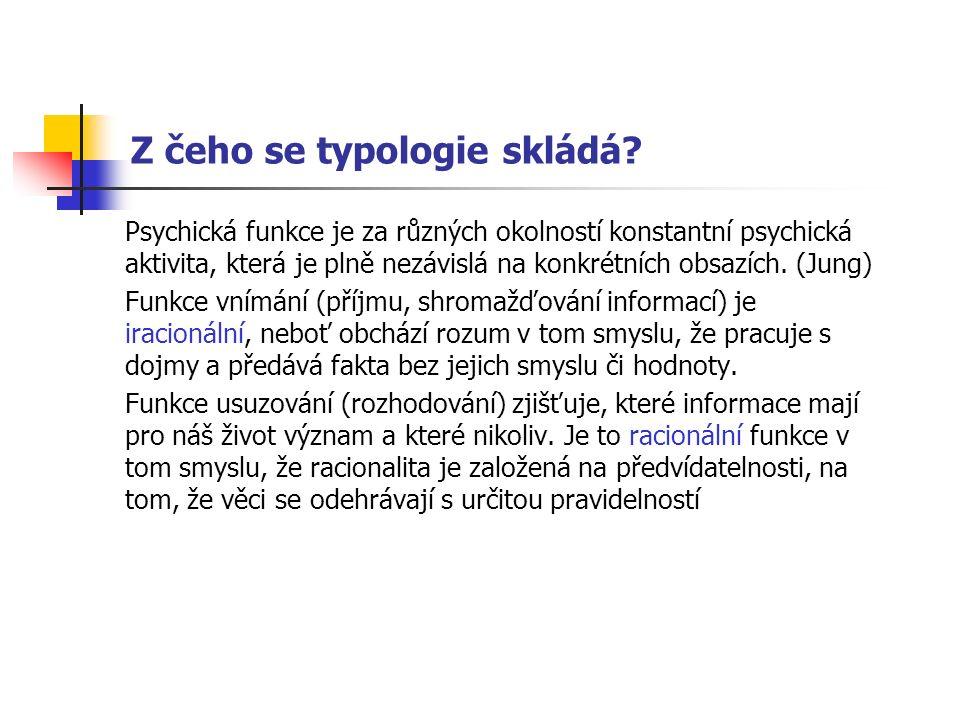 Z čeho se typologie skládá? Psychická funkce je za různých okolností konstantní psychická aktivita, která je plně nezávislá na konkrétních obsazích. (