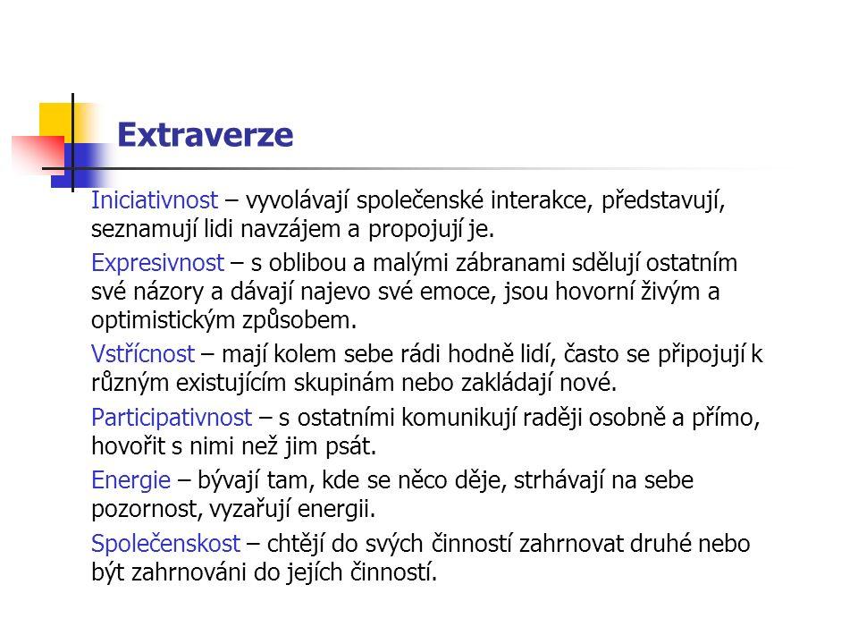 Extraverze Iniciativnost – vyvolávají společenské interakce, představují, seznamují lidi navzájem a propojují je. Expresivnost – s oblibou a malými zá