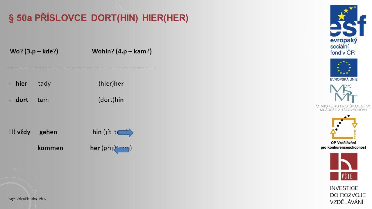 § 50a PŘÍSLOVCE DORT(HIN) HIER(HER) Wo.(3.p – kde?) Wohin.
