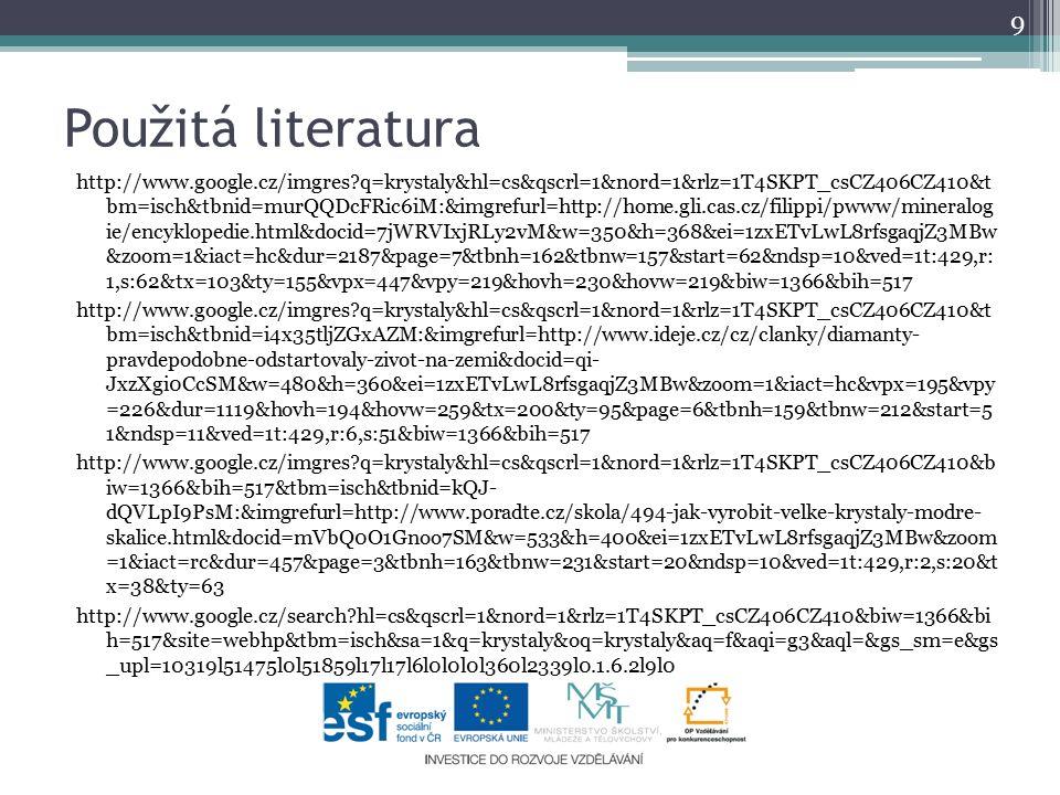 Použitá literatura http://www.google.cz/imgres?q=krystaly&hl=cs&qscrl=1&nord=1&rlz=1T4SKPT_csCZ406CZ410&t bm=isch&tbnid=murQQDcFRic6iM:&imgrefurl=http