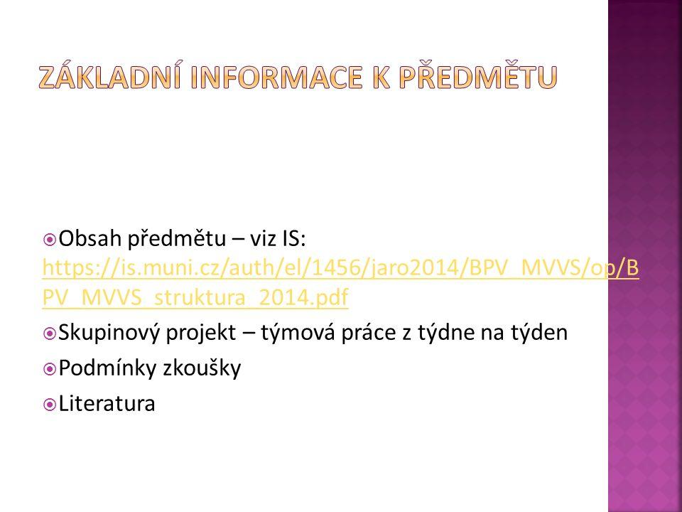  Obsah předmětu – viz IS: https://is.muni.cz/auth/el/1456/jaro2014/BPV_MVVS/op/B PV_MVVS_struktura_2014.pdf https://is.muni.cz/auth/el/1456/jaro2014/BPV_MVVS/op/B PV_MVVS_struktura_2014.pdf  Skupinový projekt – týmová práce z týdne na týden  Podmínky zkoušky  Literatura