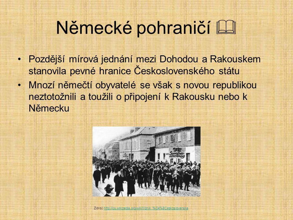 Německé pohraničí  Pozdější mírová jednání mezi Dohodou a Rakouskem stanovila pevné hranice Československého státu Mnozí němečtí obyvatelé se však s