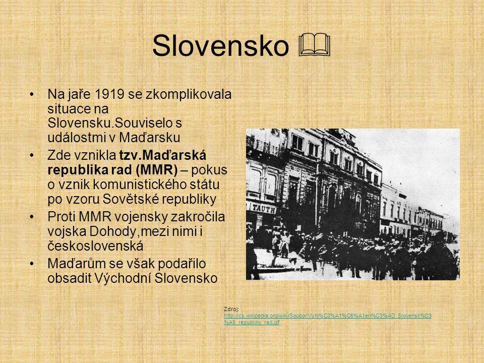 Slovensko  Na jaře 1919 se zkomplikovala situace na Slovensku.Souviselo s událostmi v Maďarsku Zde vznikla tzv.Maďarská republika rad (MMR) – pokus o