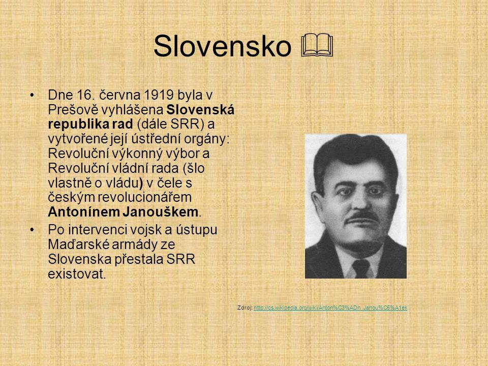 Slovensko  Dne 16. června 1919 byla v Prešově vyhlášena Slovenská republika rad (dále SRR) a vytvořené její ústřední orgány: Revoluční výkonný výbor