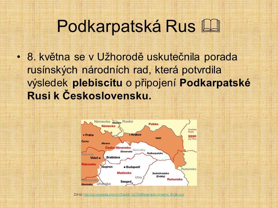 Podkarpatská Rus  8. května se v Užhorodě uskutečnila porada rusínských národních rad, která potvrdila výsledek plebiscitu o připojení Podkarpatské R