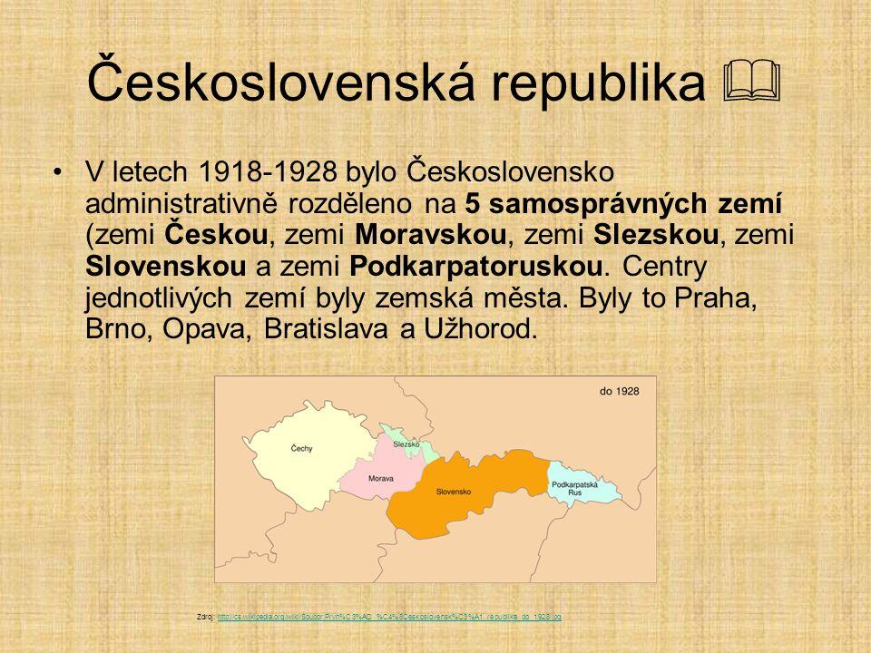 Československá republika  V letech 1918-1928 bylo Československo administrativně rozděleno na 5 samosprávných zemí (zemi Českou, zemi Moravskou, zemi