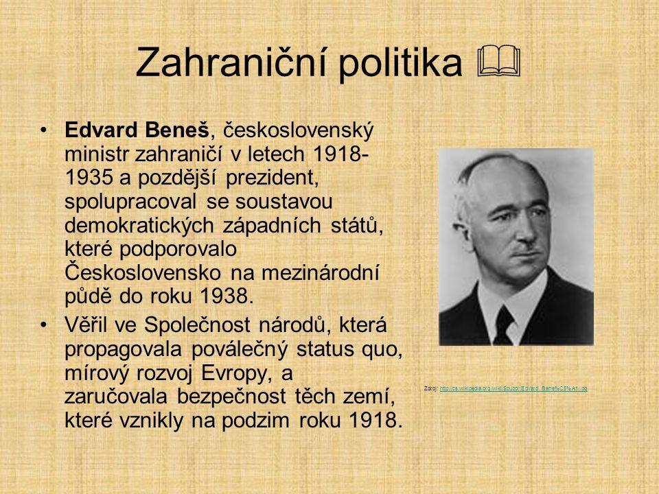 Zahraniční politika  Edvard Beneš, československý ministr zahraničí v letech 1918- 1935 a pozdější prezident, spolupracoval se soustavou demokratický