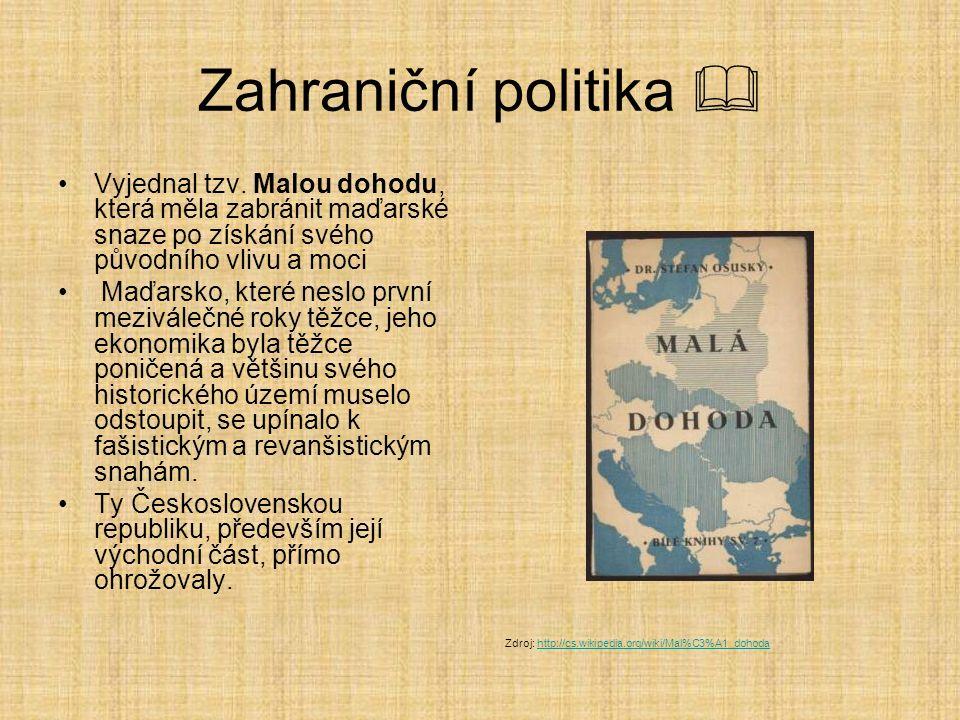 Zahraniční politika  Vyjednal tzv. Malou dohodu, která měla zabránit maďarské snaze po získání svého původního vlivu a moci Maďarsko, které neslo prv