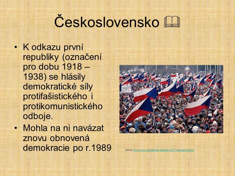 Československo  K odkazu první republiky (označení pro dobu 1918 – 1938) se hlásily demokratické síly protifašistického i protikomunistického odboje.