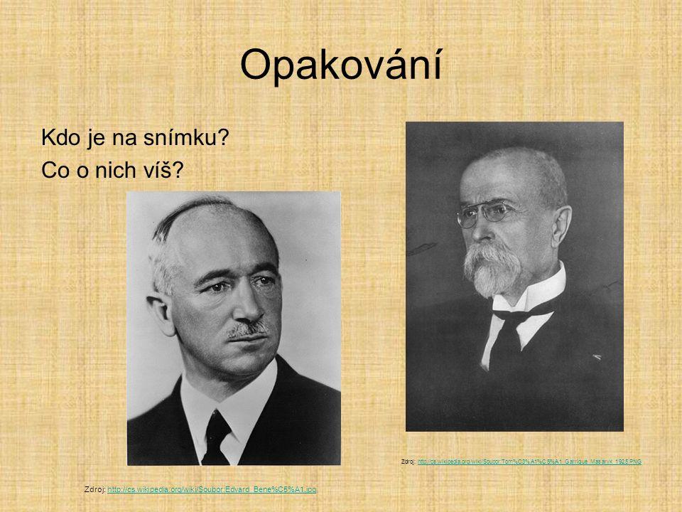 Opakování Kdo je na snímku? Co o nich víš? Zdroj: http://cs.wikipedia.org/wiki/Soubor:Tom%C3%A1%C5%A1_Garrigue_Masaryk_1925.PNGhttp://cs.wikipedia.org