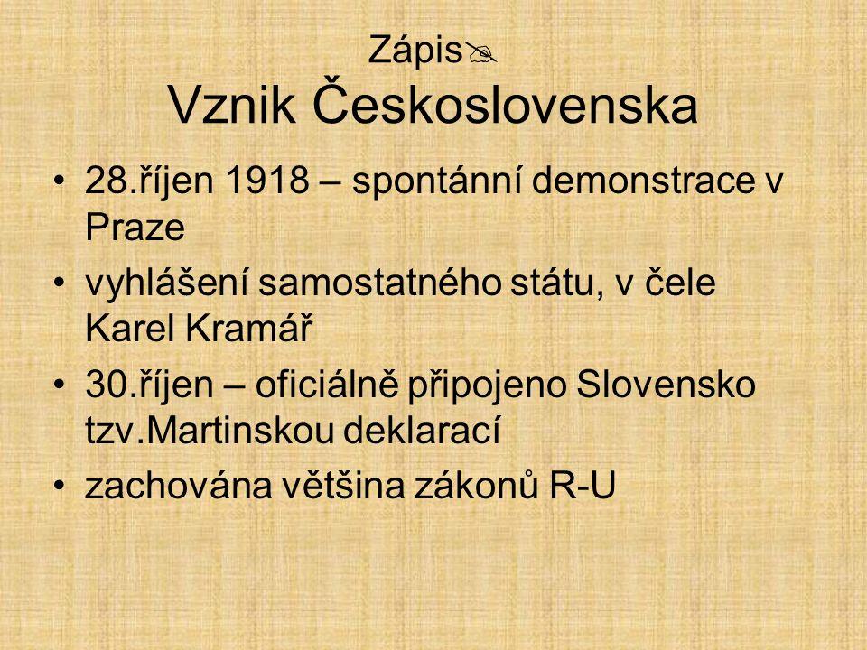Zápis  Vznik Československa 28.říjen 1918 – spontánní demonstrace v Praze vyhlášení samostatného státu, v čele Karel Kramář 30.říjen – oficiálně přip