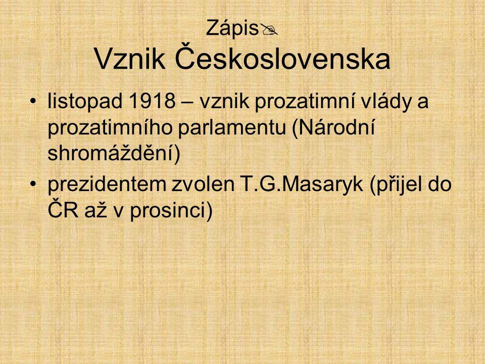 Zápis  Vznik Československa listopad 1918 – vznik prozatimní vlády a prozatimního parlamentu (Národní shromáždění) prezidentem zvolen T.G.Masaryk (př