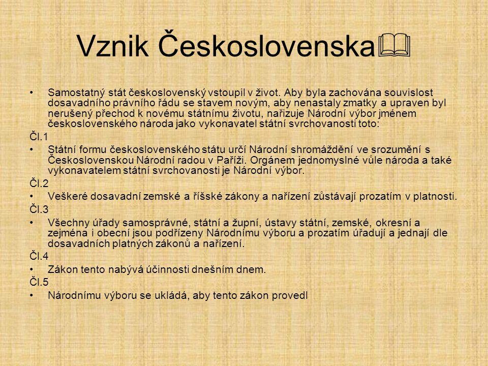 Vznik Československa  Samostatný stát československý vstoupil v život. Aby byla zachována souvislost dosavadního právního řádu se stavem novým, aby n