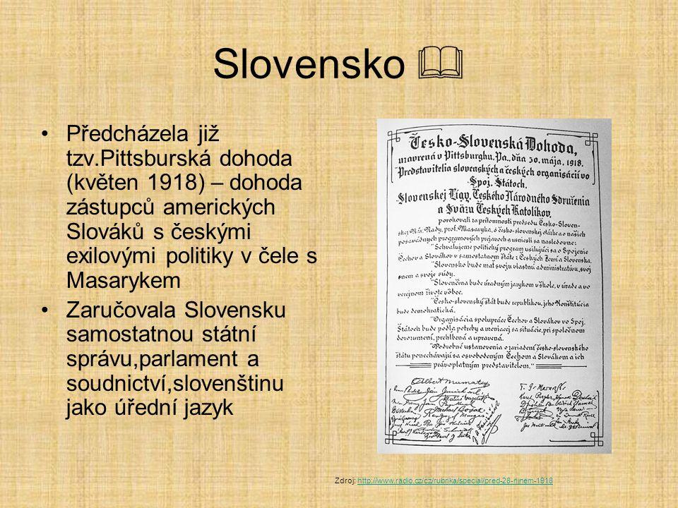 Slovensko  Předcházela již tzv.Pittsburská dohoda (květen 1918) – dohoda zástupců amerických Slováků s českými exilovými politiky v čele s Masarykem