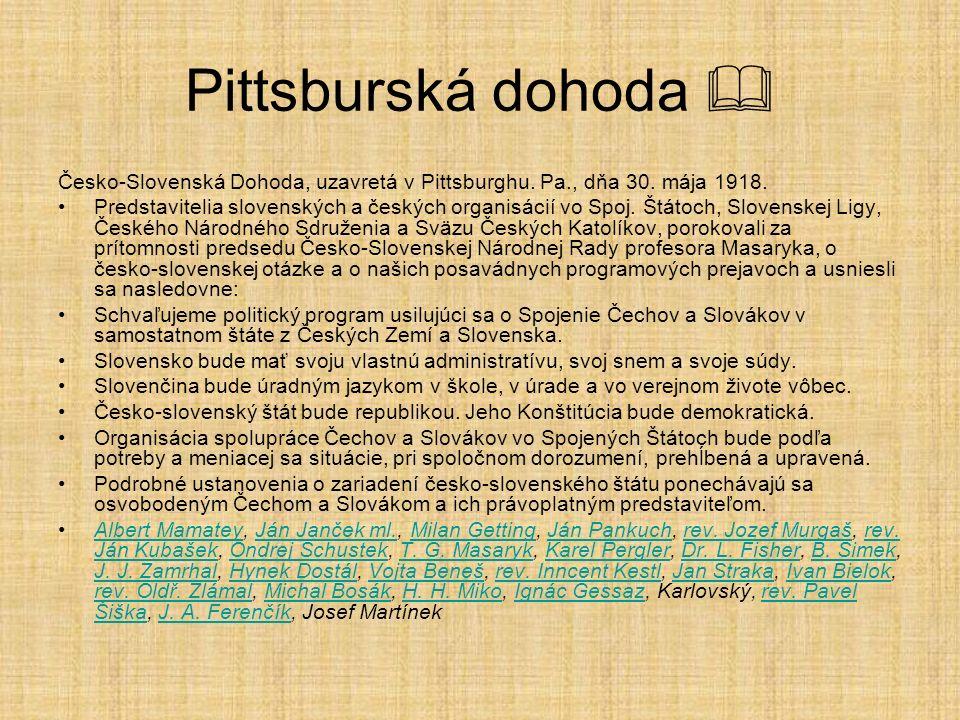 Pittsburská dohoda  Česko-Slovenská Dohoda, uzavretá v Pittsburghu. Pa., dňa 30. mája 1918. Predstavitelia slovenských a českých organisácií vo Spoj.