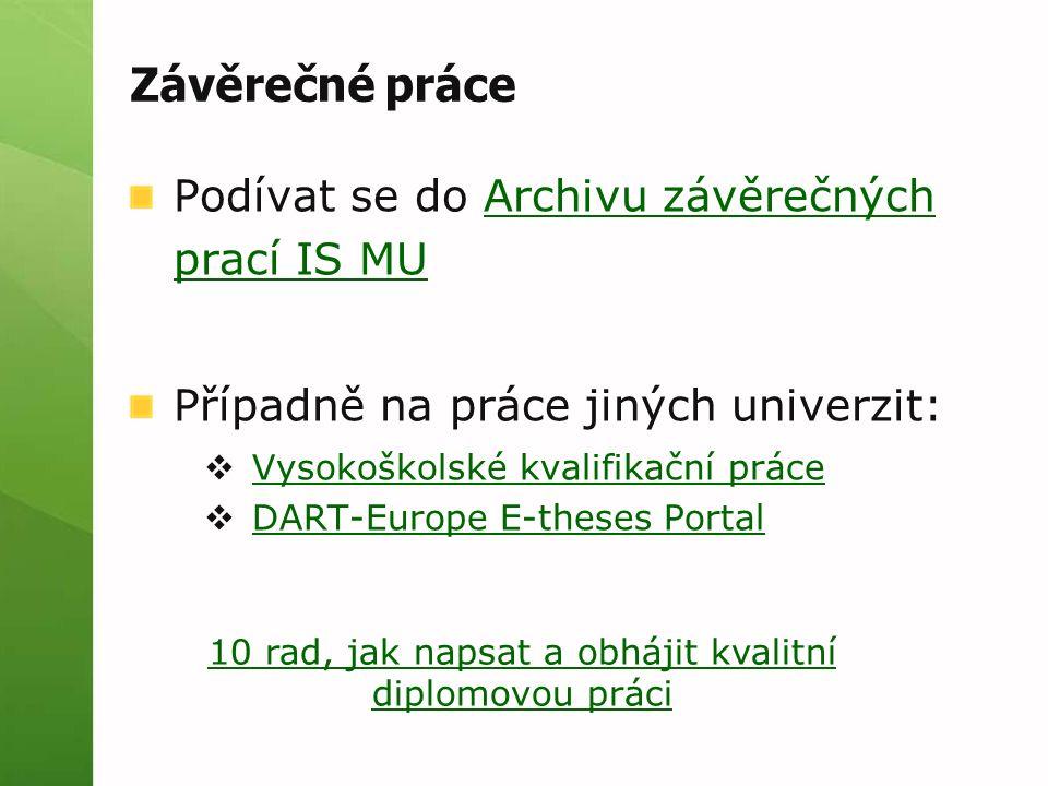 Závěrečné práce Podívat se do Archivu závěrečných prací IS MUArchivu závěrečných prací IS MU Případně na práce jiných univerzit:  Vysokoškolské kvali