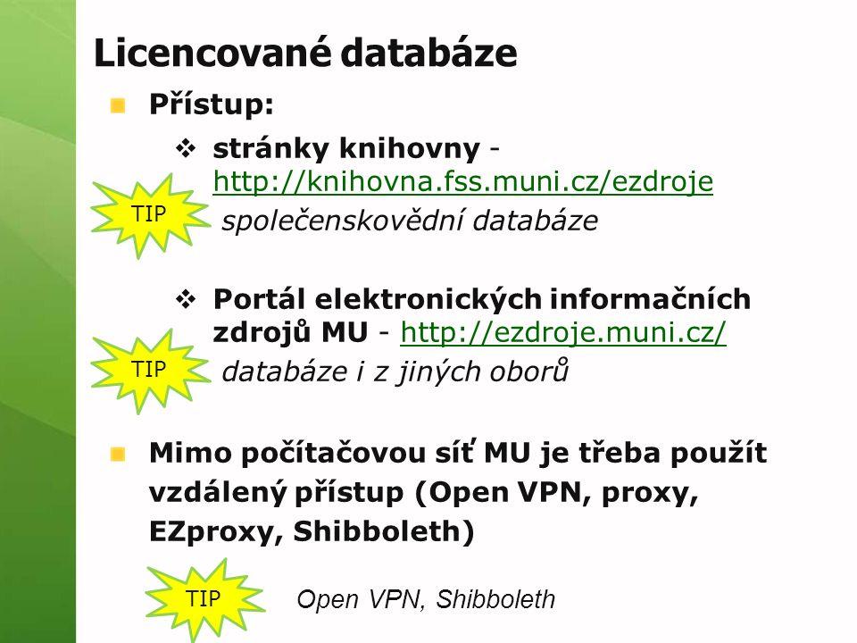 Licencované databáze Přístup:  stránky knihovny - http://knihovna.fss.muni.cz/ezdroje http://knihovna.fss.muni.cz/ezdroje společenskovědní databáze 