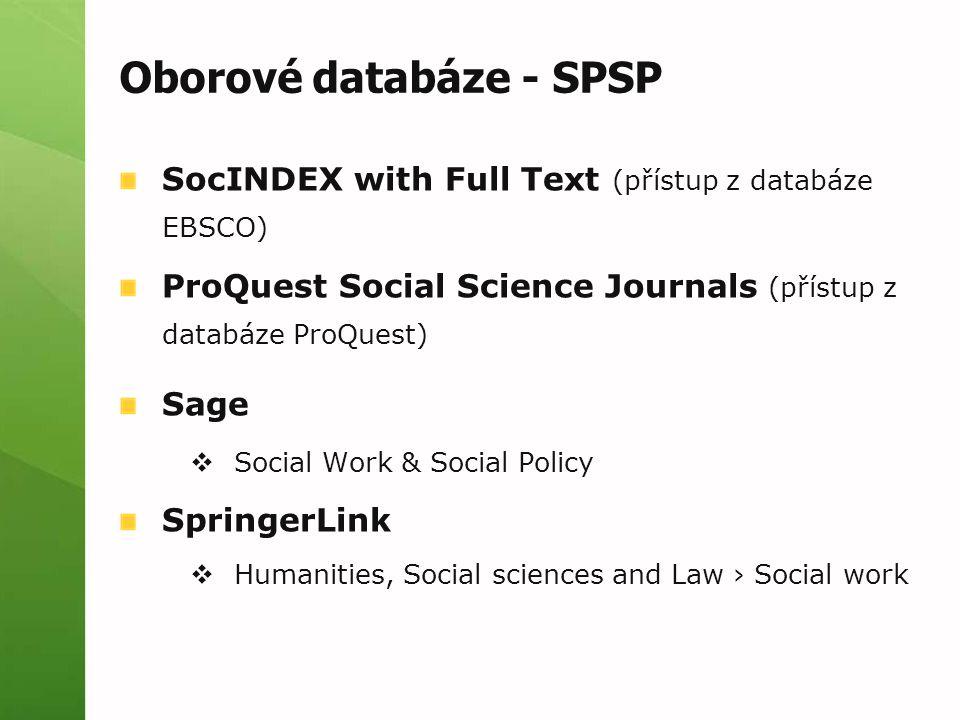 Oborové databáze - SPSP SocINDEX with Full Text (přístup z databáze EBSCO) ProQuest Social Science Journals (přístup z databáze ProQuest) Sage  Socia