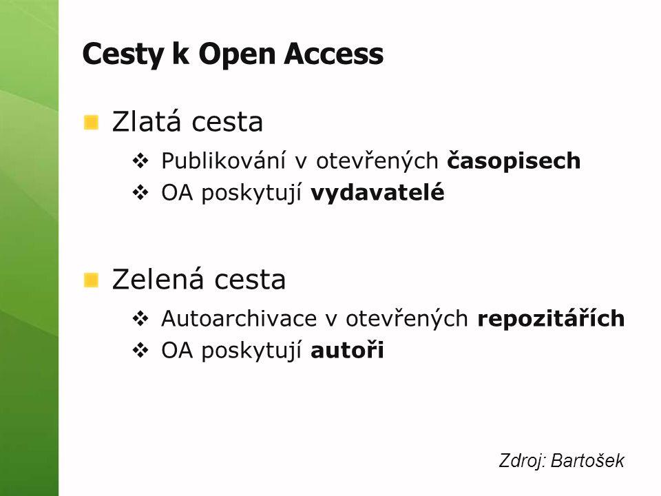 Cesty k Open Access Zlatá cesta  Publikování v otevřených časopisech  OA poskytují vydavatelé Zelená cesta  Autoarchivace v otevřených repozitářích  OA poskytují autoři Zdroj: Bartošek