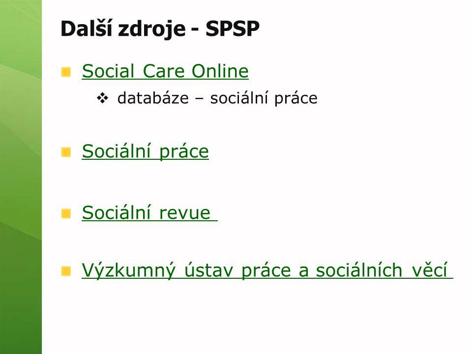 Další zdroje - SPSP Social Care Online  databáze – sociální práce Sociální práce Sociální revue Výzkumný ústav práce a sociálních věcí