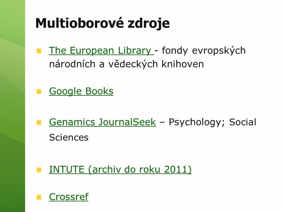 Multioborové zdroje The European Library The European Library - fondy evropských národních a vědeckých knihoven Google Books Genamics JournalSeekGenam