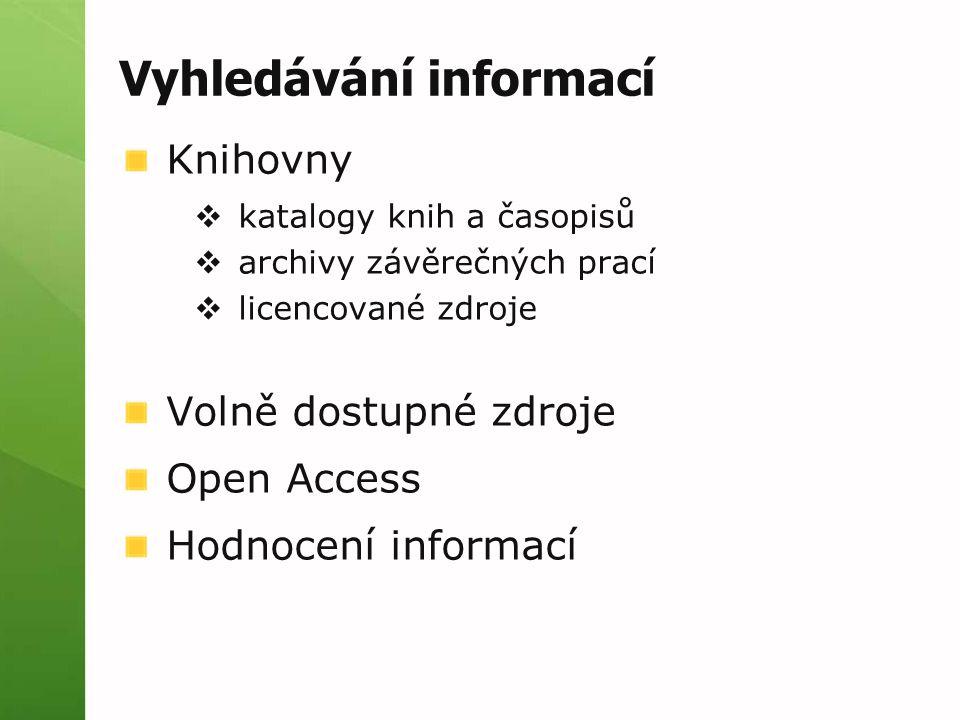 Vyhledávání informací Knihovny  katalogy knih a časopisů  archivy závěrečných prací  licencované zdroje Volně dostupné zdroje Open Access Hodnocení