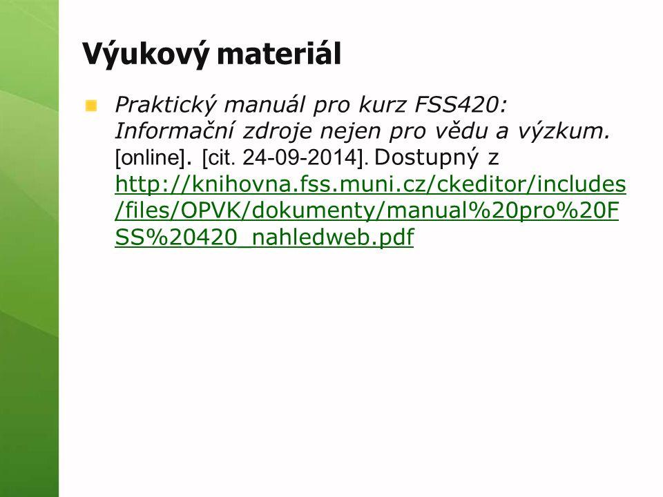 Výukový materiál Praktický manuál pro kurz FSS420: Informační zdroje nejen pro vědu a výzkum. [online]. [cit. 24-09-2014]. Dostupný z http://knihovna.