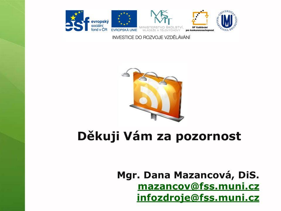 Děkuji Vám za pozornost Mgr. Dana Mazancová, DiS. mazancov@fss.muni.cz infozdroje@fss.muni.cz