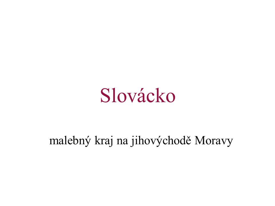 Slovácko malebný kraj na jihovýchodě Moravy