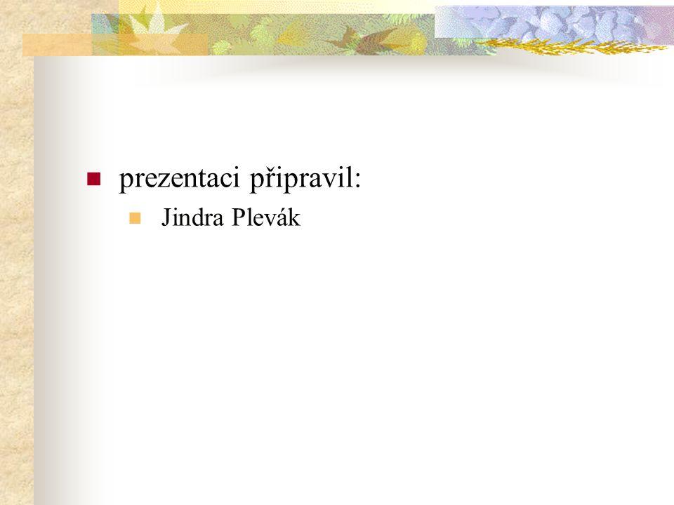 prezentaci připravil: Jindra Plevák