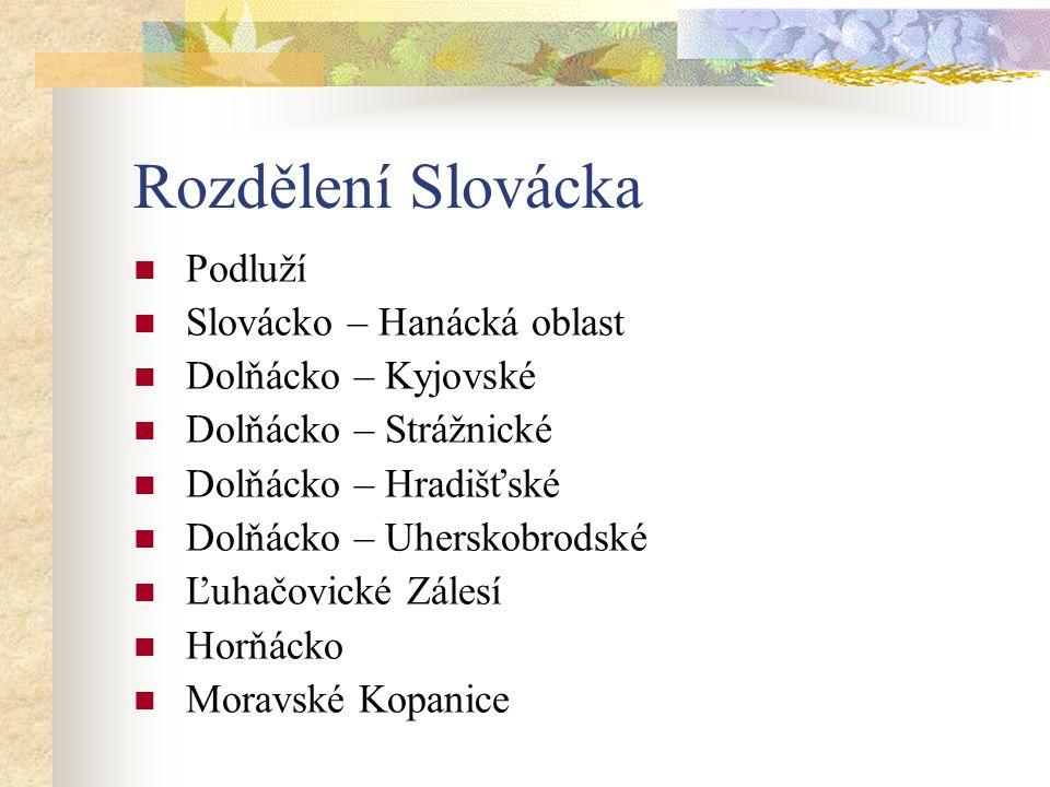 Rozdělení Slovácka Podluží Slovácko – Hanácká oblast Dolňácko – Kyjovské Dolňácko – Strážnické Dolňácko – Hradišťské Dolňácko – Uherskobrodské Ľuhačovické Zálesí Horňácko Moravské Kopanice