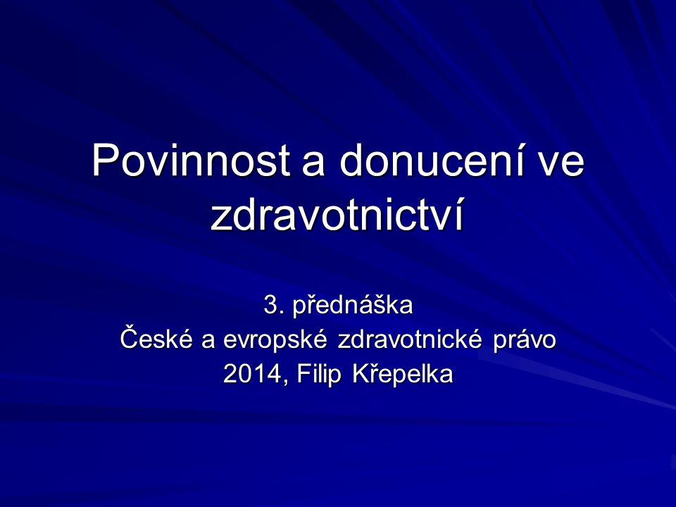 Povinnost a donucení ve zdravotnictví 3. přednáška České a evropské zdravotnické právo 2014, Filip Křepelka