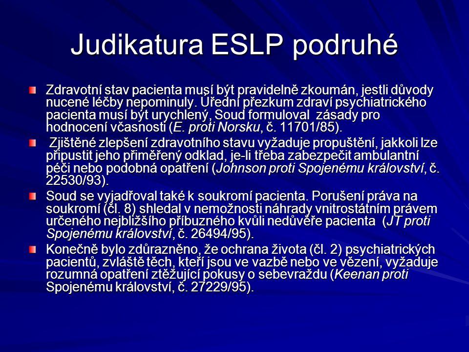 Judikatura ESLP podruhé Zdravotní stav pacienta musí být pravidelně zkoumán, jestli důvody nucené léčby nepominuly. Úřední přezkum zdraví psychiatrick