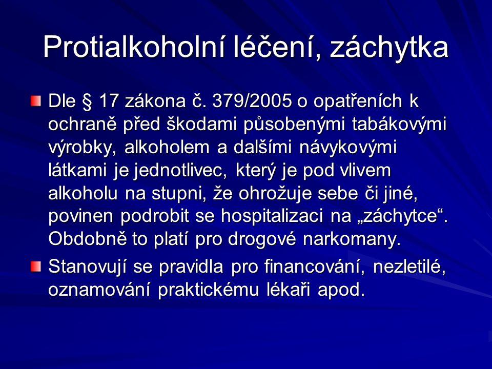 Protialkoholní léčení, záchytka Dle § 17 zákona č. 379/2005 o opatřeních k ochraně před škodami působenými tabákovými výrobky, alkoholem a dalšími náv
